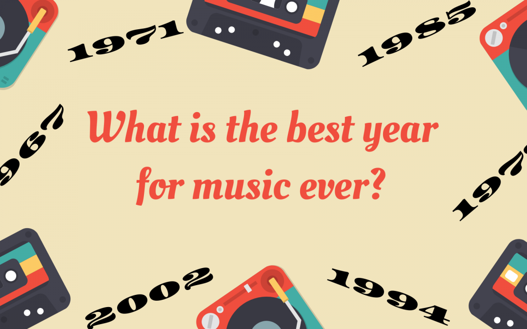 What is the best year for music ever?